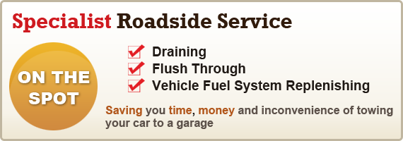 Specialist Roadside Service - Draining, Flush Through, Vehicle Fuel System Replenishing on the spot! Saving you time, money and inconvenience of towing your car to a garage